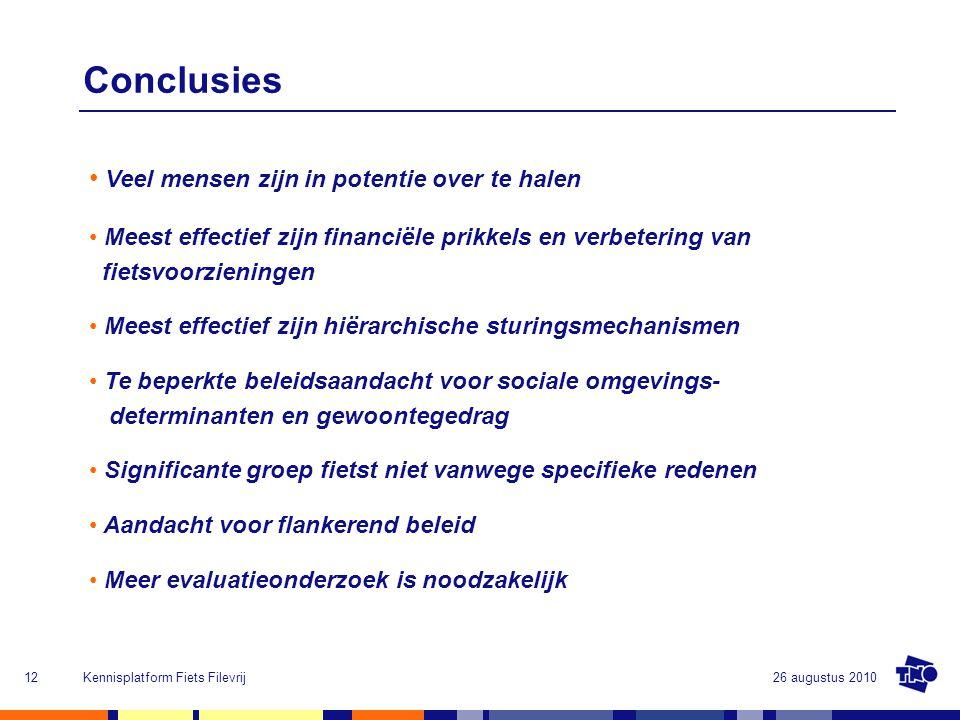 26 augustus 2010Kennisplatform Fiets Filevrij12 Conclusies Veel mensen zijn in potentie over te halen Meest effectief zijn financiële prikkels en verb