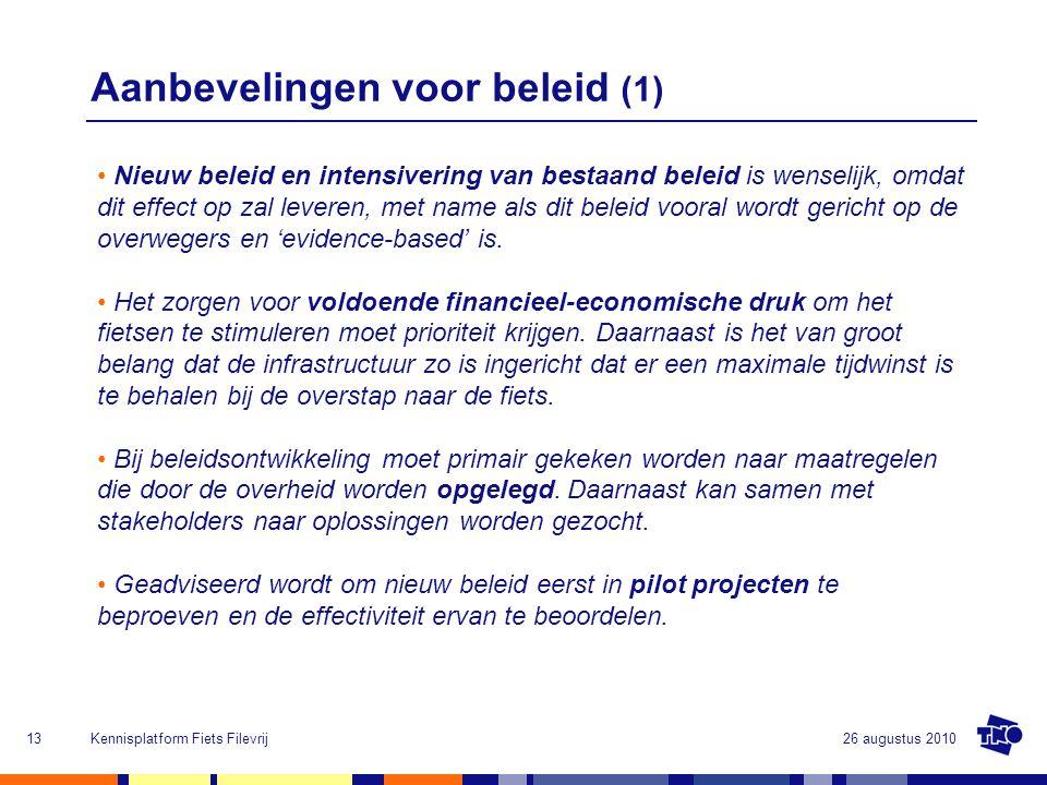 26 augustus 2010Kennisplatform Fiets Filevrij13 Aanbevelingen voor beleid (1) Nieuw beleid en intensivering van bestaand beleid is wenselijk, omdat di