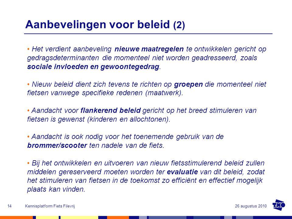 26 augustus 2010Kennisplatform Fiets Filevrij14 Aanbevelingen voor beleid (2) Het verdient aanbeveling nieuwe maatregelen te ontwikkelen gericht op ge
