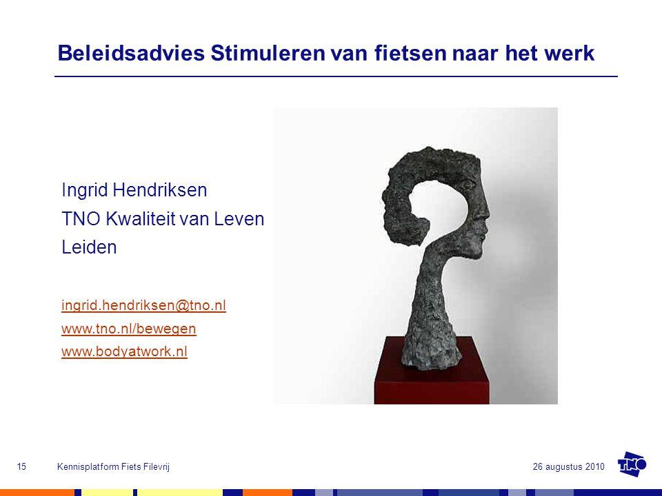 26 augustus 2010Kennisplatform Fiets Filevrij15 Beleidsadvies Stimuleren van fietsen naar het werk Ingrid Hendriksen TNO Kwaliteit van Leven Leiden in