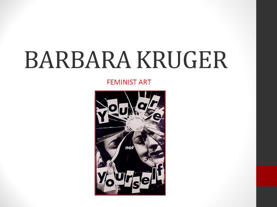 BARBARA KRUGER FEMINIST ART