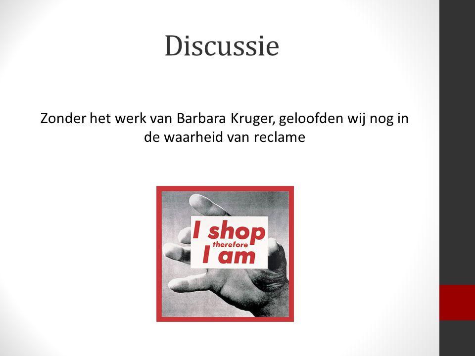 Discussie Zonder het werk van Barbara Kruger, geloofden wij nog in de waarheid van reclame