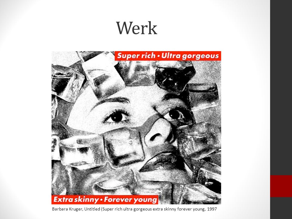 Werk Barbara Kruger, Untitled (Super rich ultra gorgeous extra skinny forever young, 1997