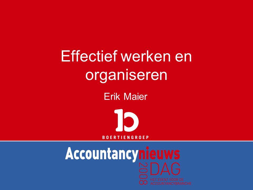 Effectief werken en organiseren Erik Maier