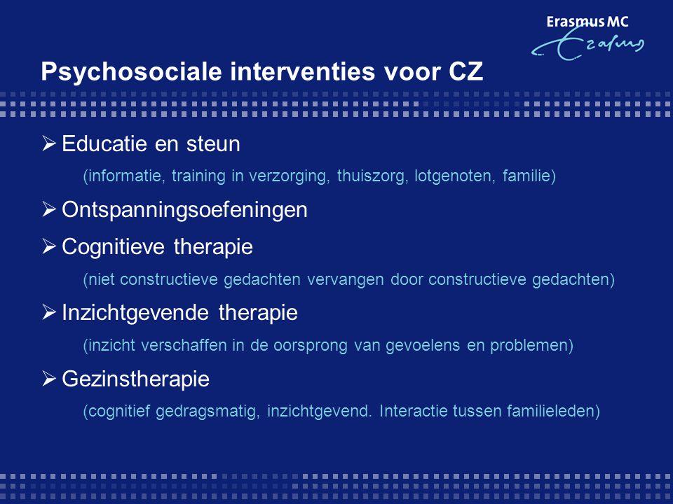 Psychosociale interventies voor CZ  Educatie en steun (informatie, training in verzorging, thuiszorg, lotgenoten, familie)  Ontspanningsoefeningen 