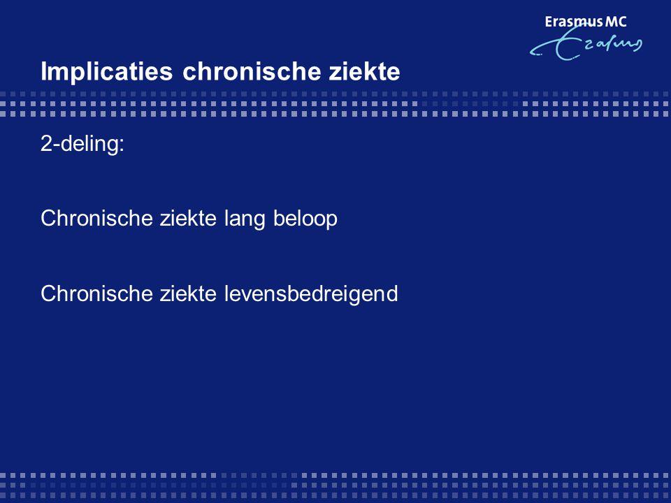 Implicaties chronische ziekte 2-deling: Chronische ziekte lang beloop Chronische ziekte levensbedreigend (meer info Health Psychology, E.P.