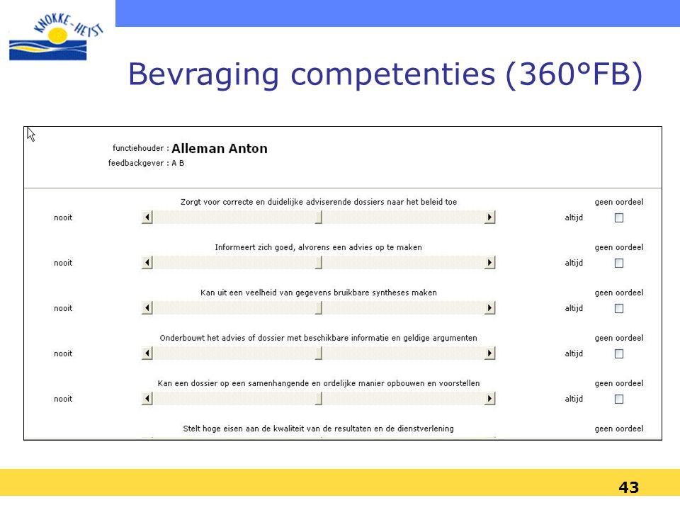 42 360°feedback –Tool voor meten van competenties –Zelfevaluatie –Insteek voor opvolgingsgesprek –Niet gelinkt aan de formele beoordeling –Tweejaarlij