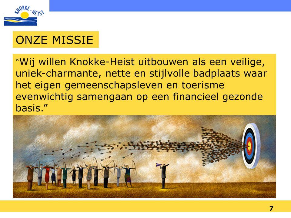 7 ONZE MISSIE Wij willen Knokke-Heist uitbouwen als een veilige, uniek-charmante, nette en stijlvolle badplaats waar het eigen gemeenschapsleven en toerisme evenwichtig samengaan op een financieel gezonde basis.