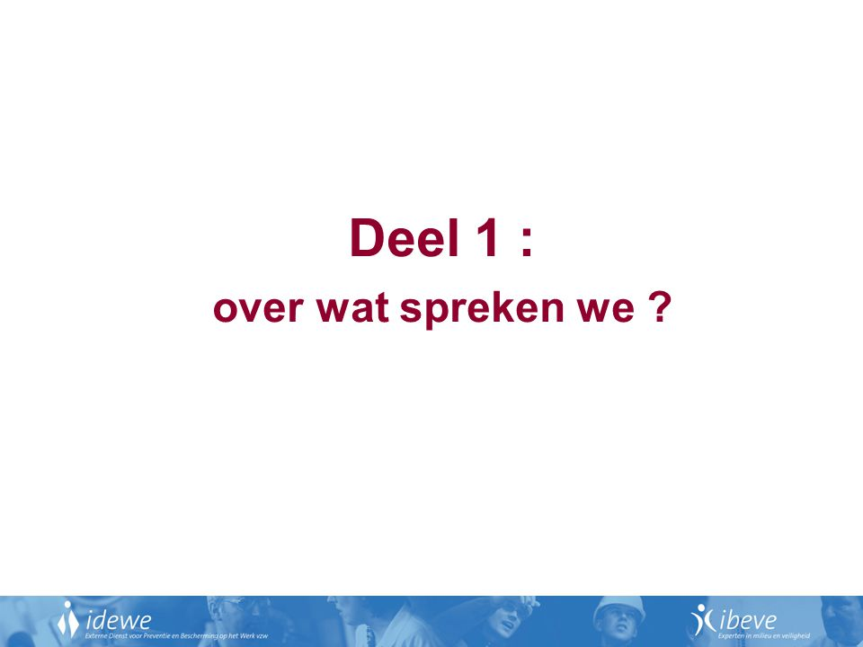Deel 1 : over wat spreken we ?