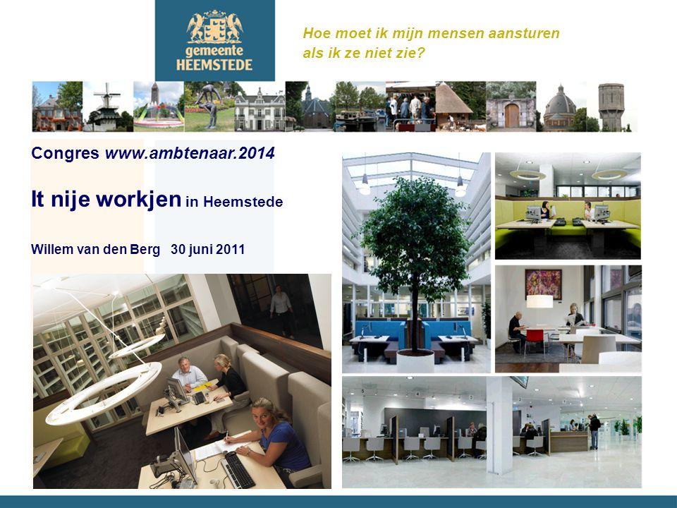 Congres www.ambtenaar.2014 It nije workjen in Heemstede Willem van den Berg 30 juni 2011 Hoe moet ik mijn mensen aansturen als ik ze niet zie?