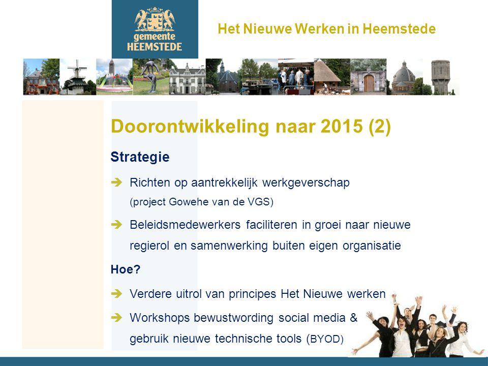 Het Nieuwe Werken in Heemstede Doorontwikkeling naar 2015 (2) Strategie èRichten op aantrekkelijk werkgeverschap (project Gowehe van de VGS) èBeleidsmedewerkers faciliteren in groei naar nieuwe regierol en samenwerking buiten eigen organisatie Hoe.