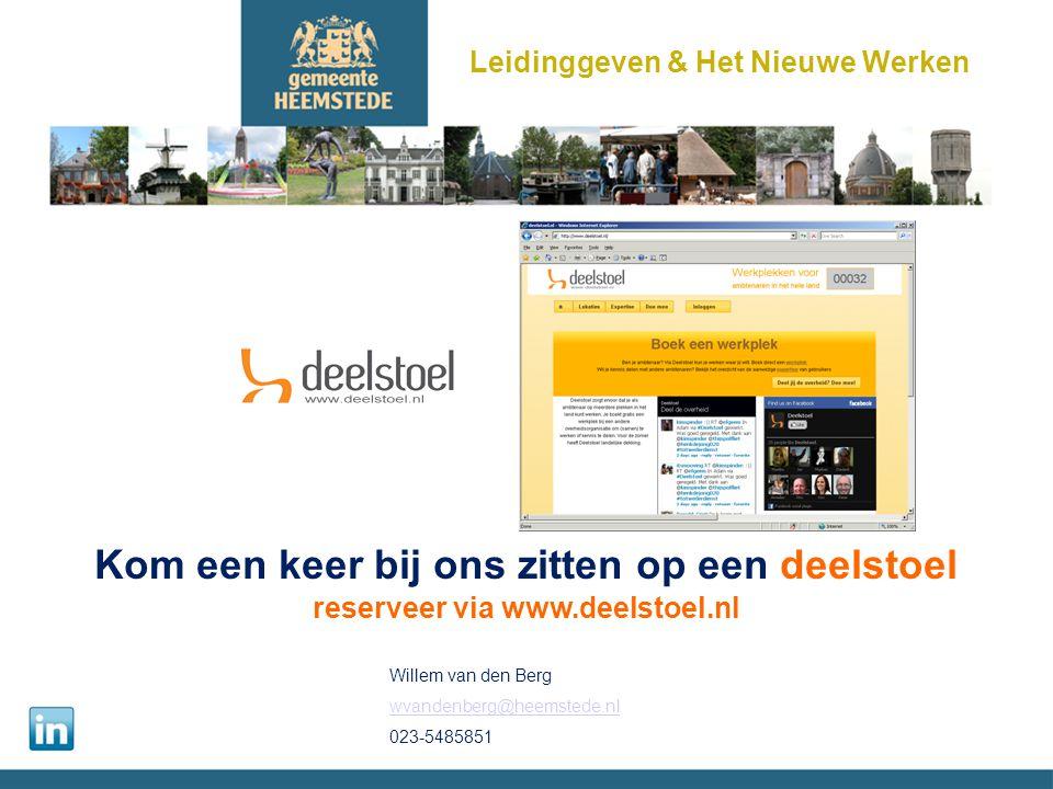 Kom een keer bij ons zitten op een deelstoel reserveer via www.deelstoel.nl Leidinggeven & Het Nieuwe Werken Willem van den Berg wvandenberg@heemstede.nl 023-5485851
