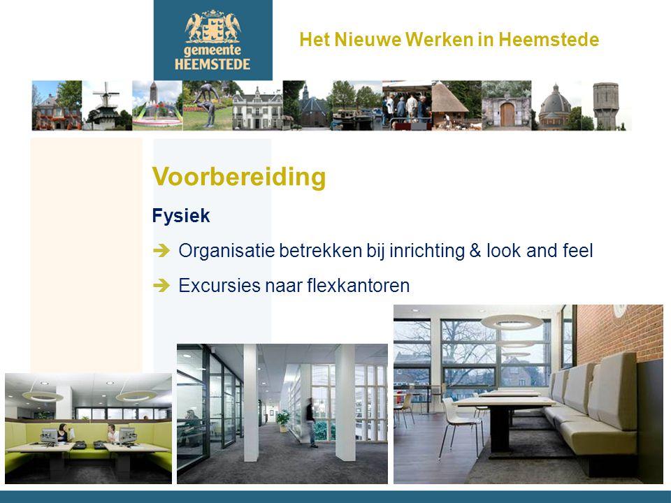 Voorbereiding Fysiek èOrganisatie betrekken bij inrichting & look and feel èExcursies naar flexkantoren Het Nieuwe Werken in Heemstede