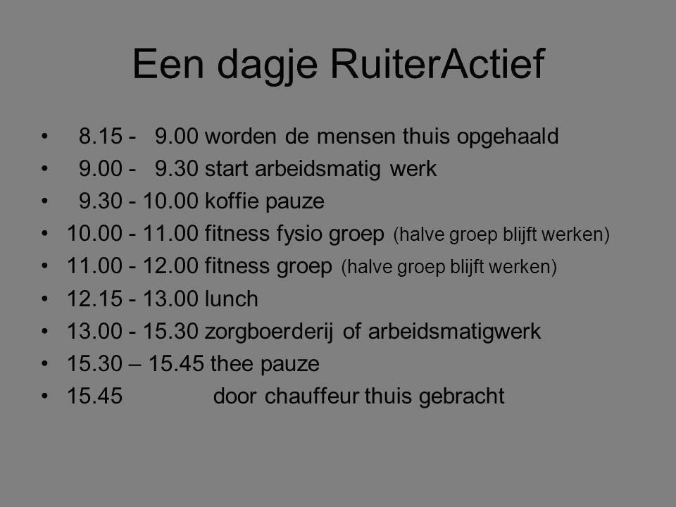 Een dagje RuiterActief 8.15 - 9.00 worden de mensen thuis opgehaald 9.00 - 9.30 start arbeidsmatig werk 9.30 - 10.00 koffie pauze 10.00 - 11.00 fitnes