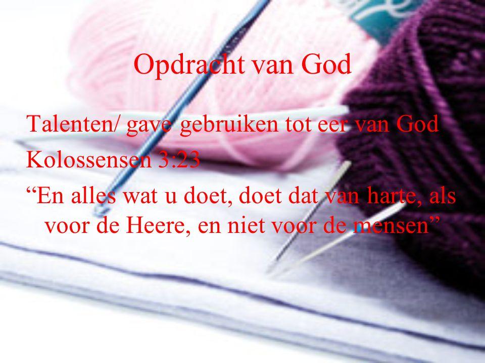 """Opdracht van God Talenten/ gave gebruiken tot eer van God Kolossensen 3:23 """"En alles wat u doet, doet dat van harte, als voor de Heere, en niet voor d"""