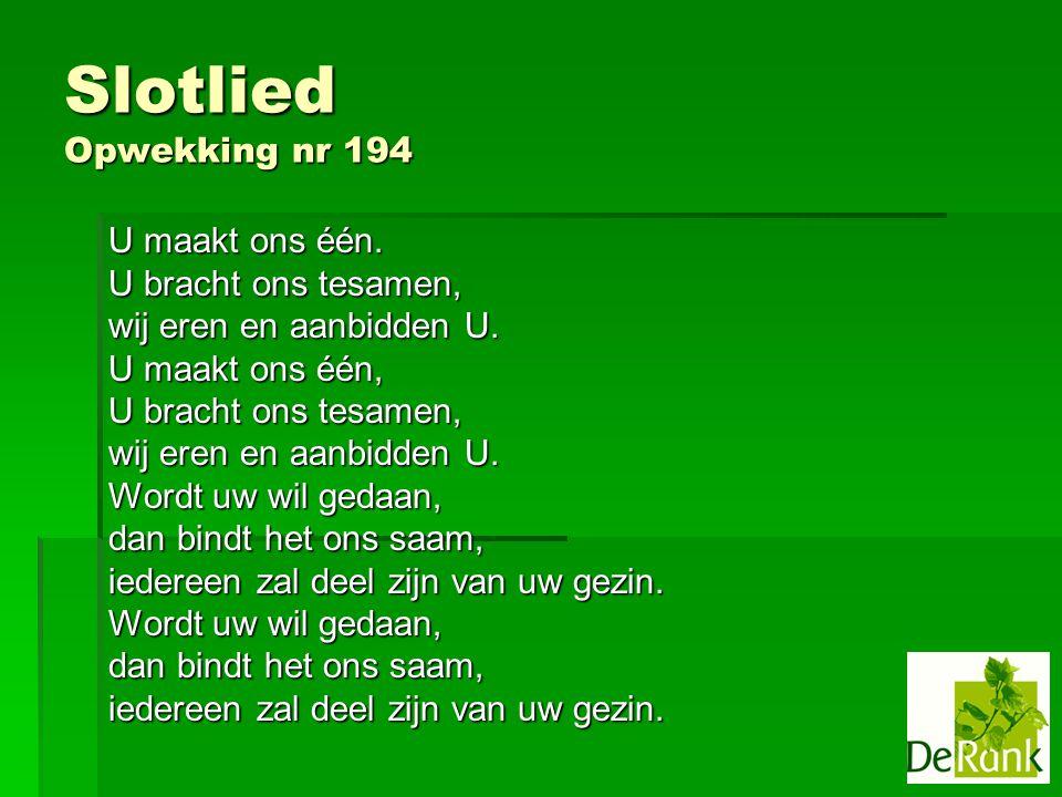 Slotlied Opwekking nr 194 U maakt ons één.U bracht ons tesamen, wij eren en aanbidden U.