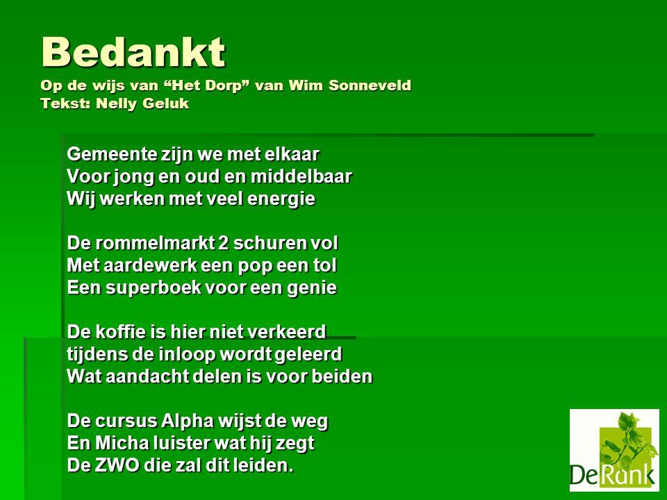 """Bedankt Op de wijs van """"Het Dorp"""" van Wim Sonneveld Tekst: Nelly Geluk Gemeente zijn we met elkaar Voor jong en oud en middelbaar Wij werken met veel"""