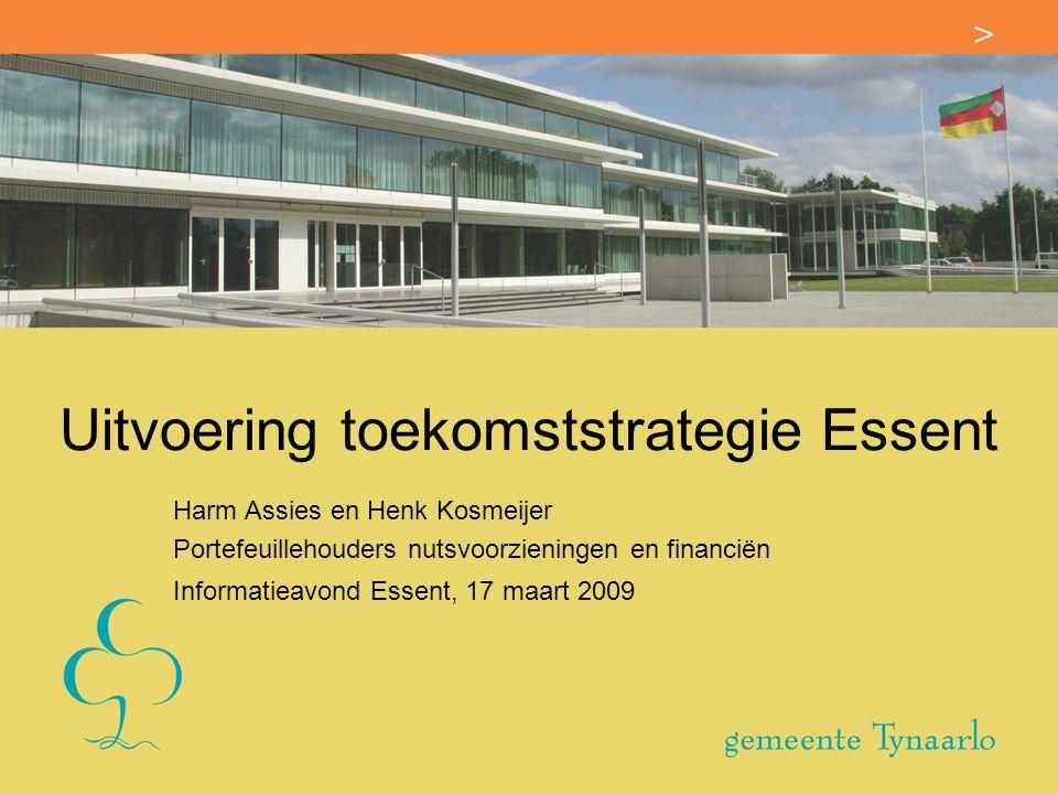 Uitvoering toekomststrategie Essent Harm Assies en Henk Kosmeijer Portefeuillehouders nutsvoorzieningen en financiën Informatieavond Essent, 17 maart 2009