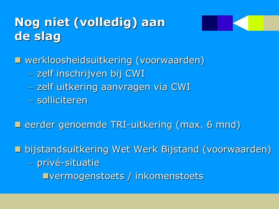 Nog niet (volledig) aan de slag werkloosheidsuitkering (voorwaarden) werkloosheidsuitkering (voorwaarden) zelf inschrijven bij CWI zelf uitkering aanvragen via CWI solliciteren eerder genoemde TRI-uitkering (max.