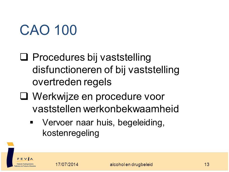 CAO 100  Procedures bij vaststelling disfunctioneren of bij vaststelling overtreden regels  Werkwijze en procedure voor vaststellen werkonbekwaamheid  Vervoer naar huis, begeleiding, kostenregeling 17/07/201413alcohol en drugbeleid