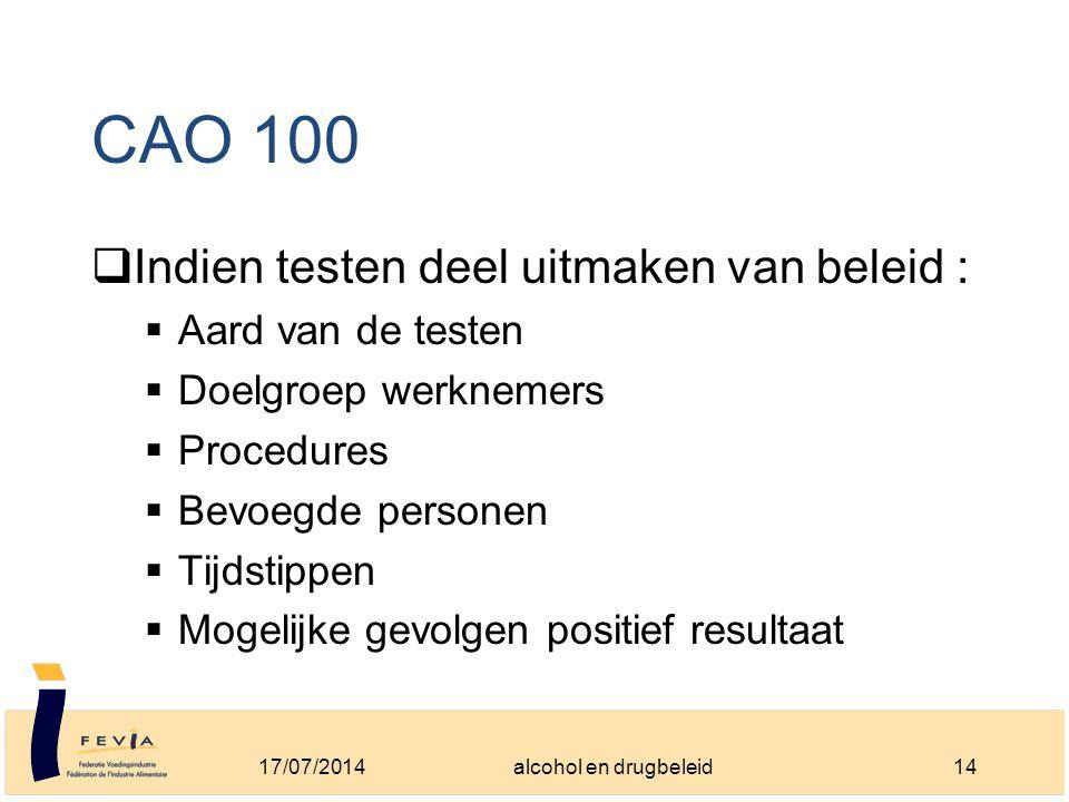 CAO 100  Indien testen deel uitmaken van beleid :  Aard van de testen  Doelgroep werknemers  Procedures  Bevoegde personen  Tijdstippen  Mogelijke gevolgen positief resultaat 17/07/201414alcohol en drugbeleid
