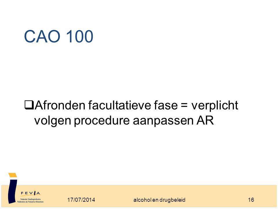 CAO 100  Afronden facultatieve fase = verplicht volgen procedure aanpassen AR 17/07/201416alcohol en drugbeleid