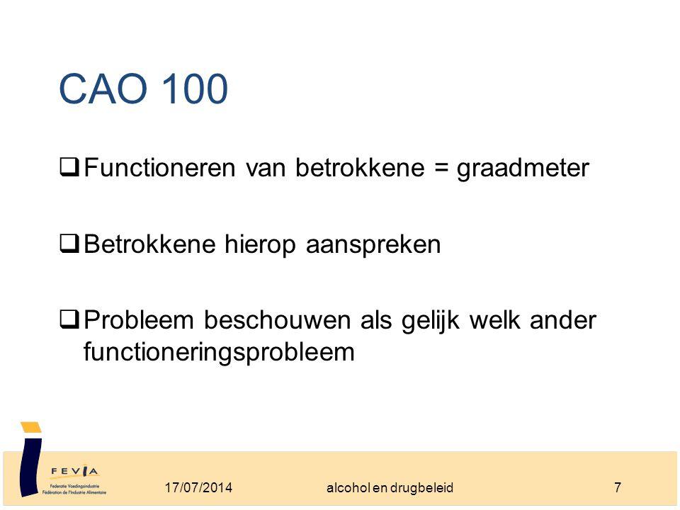 CAO 100  Functioneren van betrokkene = graadmeter  Betrokkene hierop aanspreken  Probleem beschouwen als gelijk welk ander functioneringsprobleem 17/07/20147alcohol en drugbeleid