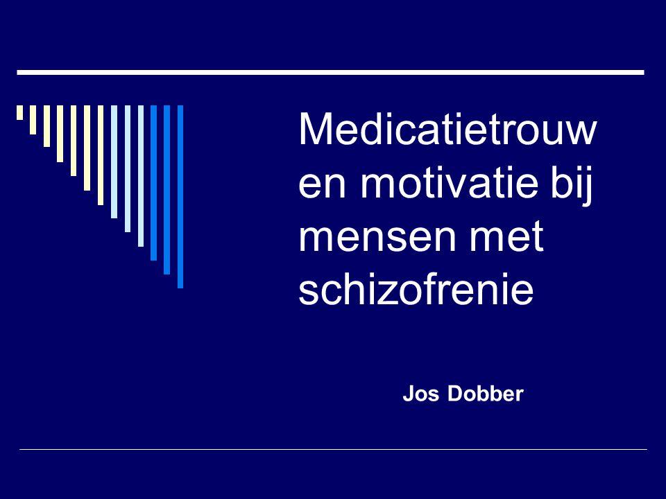 Medicatietrouw en motivatie bij mensen met schizofrenie Jos Dobber