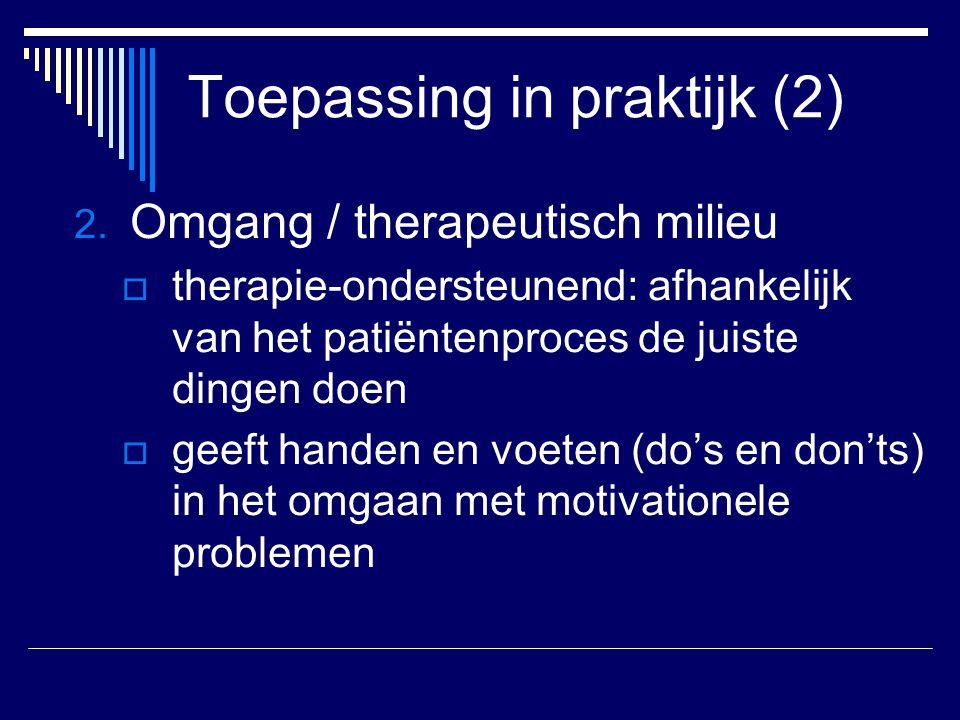 Toepassing in praktijk (2) 2. Omgang / therapeutisch milieu  therapie-ondersteunend: afhankelijk van het patiëntenproces de juiste dingen doen  geef
