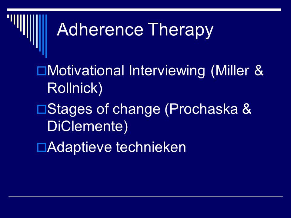 Adherence Therapy  Motivational Interviewing (Miller & Rollnick)  Stages of change (Prochaska & DiClemente)  Adaptieve technieken