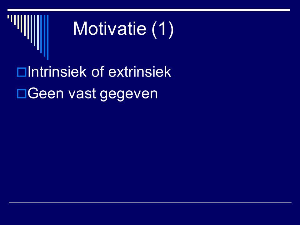 Motivatie (1)  Intrinsiek of extrinsiek  Geen vast gegeven