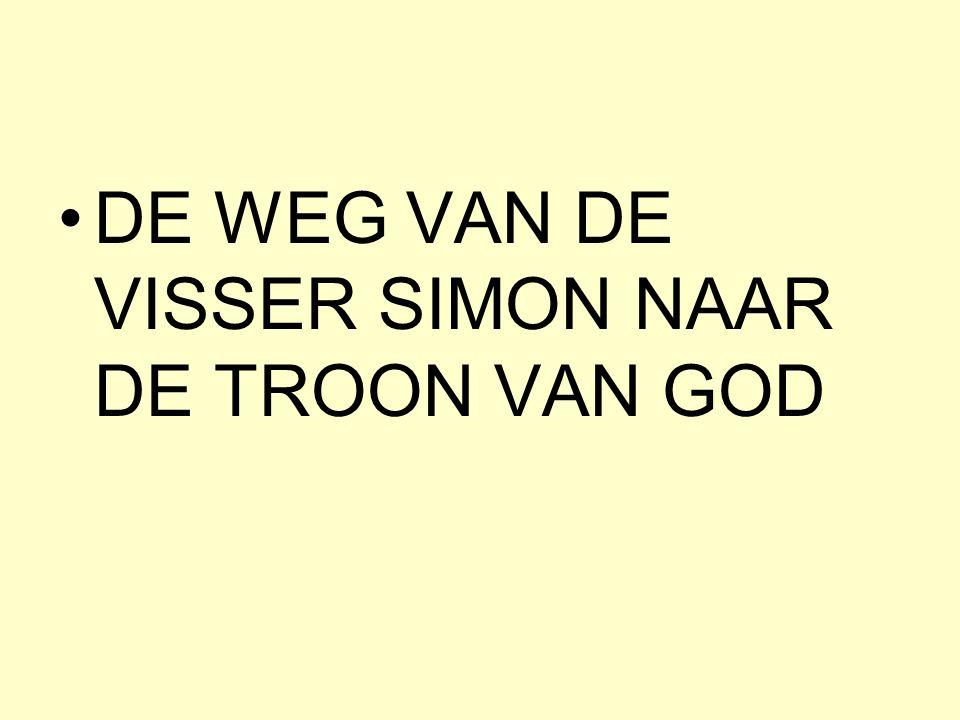 DE WEG VAN DE VISSER SIMON NAAR DE TROON VAN GOD