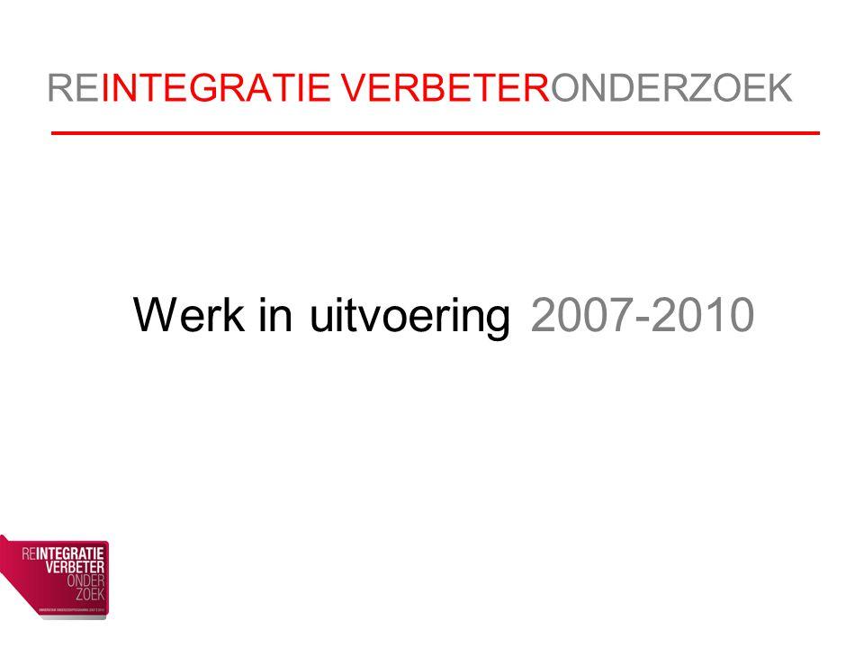 REINTEGRATIE VERBETERONDERZOEK Werk in uitvoering 2007-2010