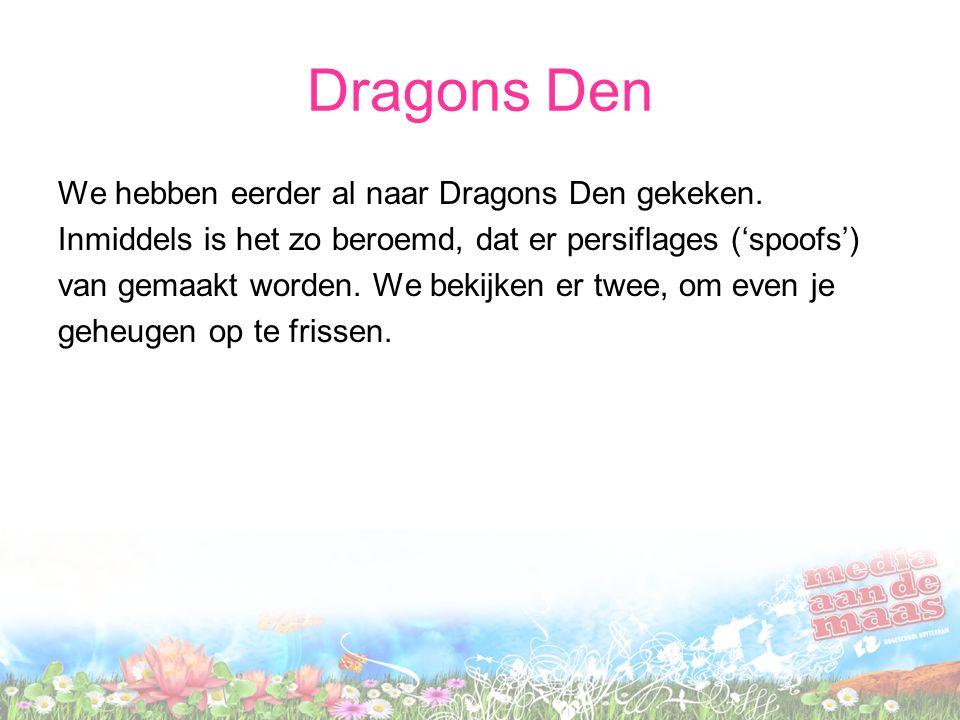 Spoof 1 Wat was Dragons Den ook alweer? http://www.youtube.com/watch?v=Buzpb8ttjRU