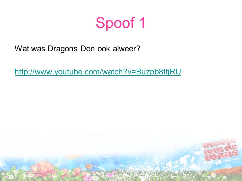 Spoof 1 Wat was Dragons Den ook alweer? http://www.youtube.com/watch?v=Buzpb8ttjRU