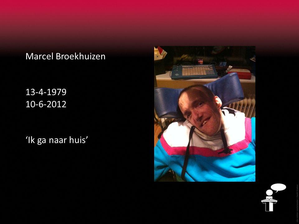 Marcel Broekhuizen 13-4-1979 10-6-2012 'Ik ga naar huis'
