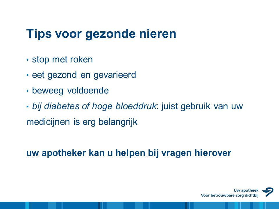 Tips voor gezonde nieren stop met roken eet gezond en gevarieerd beweeg voldoende bij diabetes of hoge bloeddruk: juist gebruik van uw medicijnen is erg belangrijk uw apotheker kan u helpen bij vragen hierover