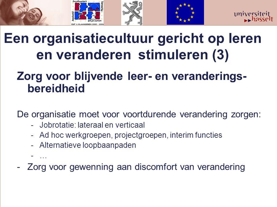 Een organisatiecultuur gericht op leren en veranderen stimuleren (3) Zorg voor blijvende leer- en veranderings- bereidheid De organisatie moet voor vo