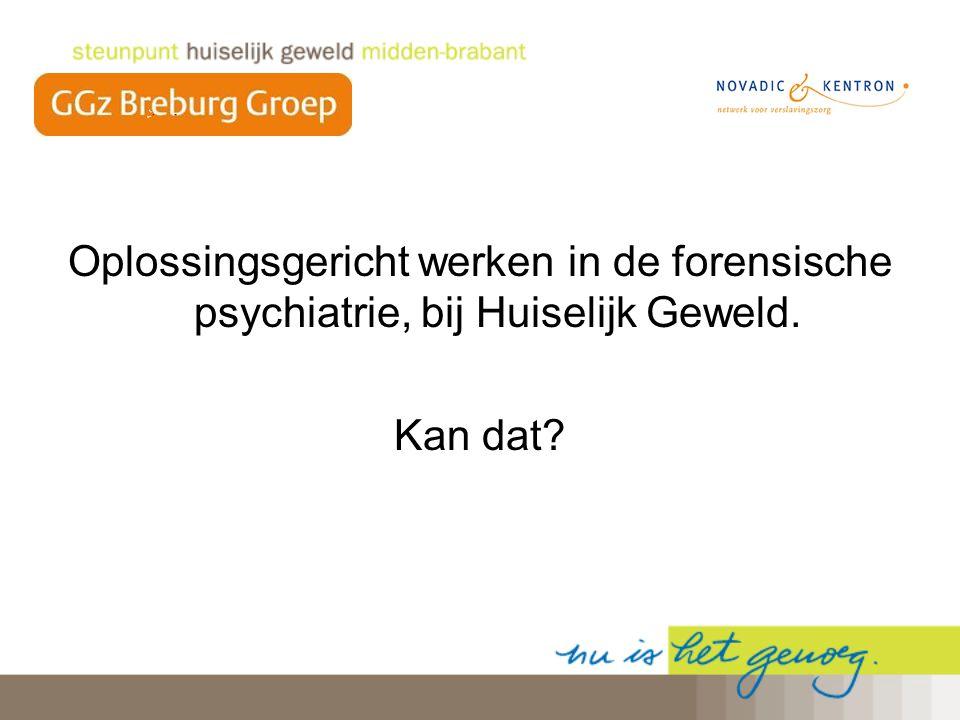 Oplossingsgericht werken in de forensische psychiatrie, bij Huiselijk Geweld. Kan dat?
