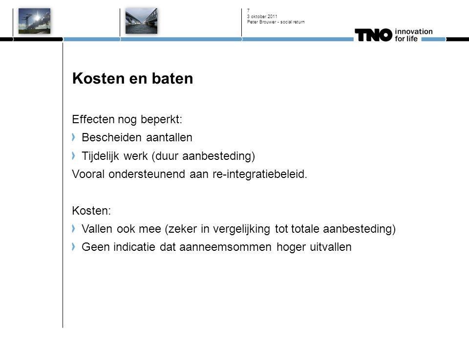 3 oktober 2011 Peter Brouwer - social return 7 Kosten en baten Effecten nog beperkt: Bescheiden aantallen Tijdelijk werk (duur aanbesteding) Vooral ondersteunend aan re-integratiebeleid.