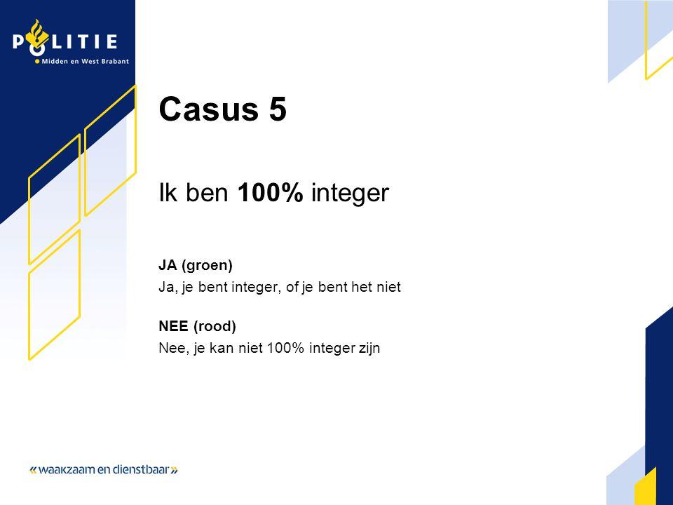 Casus 5 Ik ben 100% integer JA (groen) Ja, je bent integer, of je bent het niet NEE (rood) Nee, je kan niet 100% integer zijn