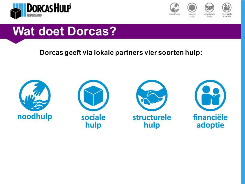 Wat doet Dorcas? Dorcas geeft via lokale partners vier soorten hulp: