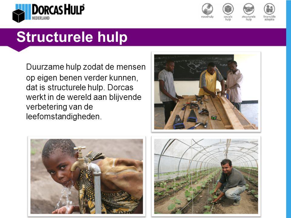 Structurele hulp Duurzame hulp zodat de mensen op eigen benen verder kunnen, dat is structurele hulp. Dorcas werkt in de wereld aan blijvende verbeter
