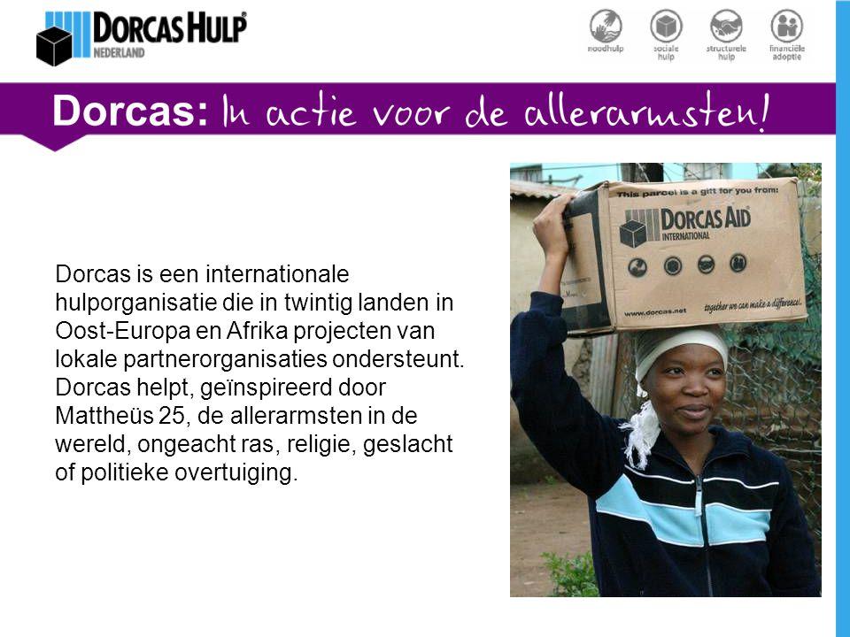 Dorcas is een internationale hulporganisatie die in twintig landen in Oost-Europa en Afrika projecten van lokale partnerorganisaties ondersteunt. Dorc
