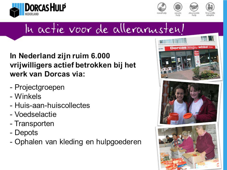 In Nederland zijn ruim 6.000 vrijwilligers actief betrokken bij het werk van Dorcas via: - Projectgroepen - Winkels - Huis-aan-huiscollectes - Voedsel