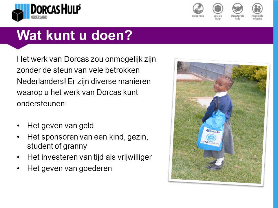 Wat kunt u doen? Het werk van Dorcas zou onmogelijk zijn zonder de steun van vele betrokken Nederlanders! Er zijn diverse manieren waarop u het werk v