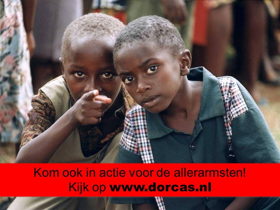 Kom ook in actie voor de allerarmsten! Kijk op www.dorcas.nl Kom ook in actie voor de allerarmsten! Kijk op www.dorcas.nl
