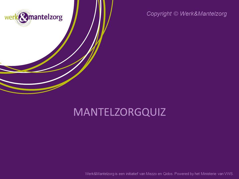 Werk&Mantelzorg is een initiatief van Mezzo en Qidos. Powered by het Ministerie van VWS. MANTELZORGQUIZ Copyright © Werk&Mantelzorg
