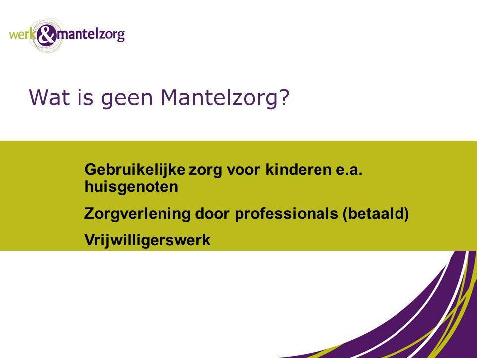 Gebruikelijke zorg voor kinderen e.a. huisgenoten Zorgverlening door professionals (betaald) Vrijwilligerswerk Wat is geen Mantelzorg?