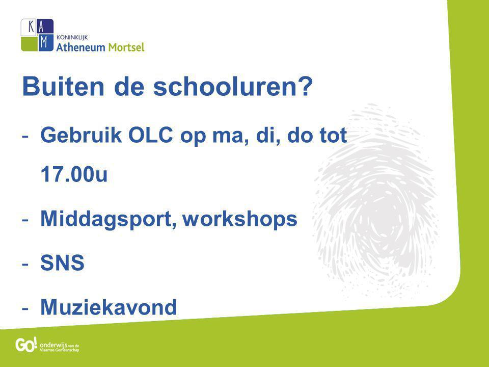 Buiten de schooluren? -Gebruik OLC op ma, di, do tot 17.00u -Middagsport, workshops -SNS -Muziekavond